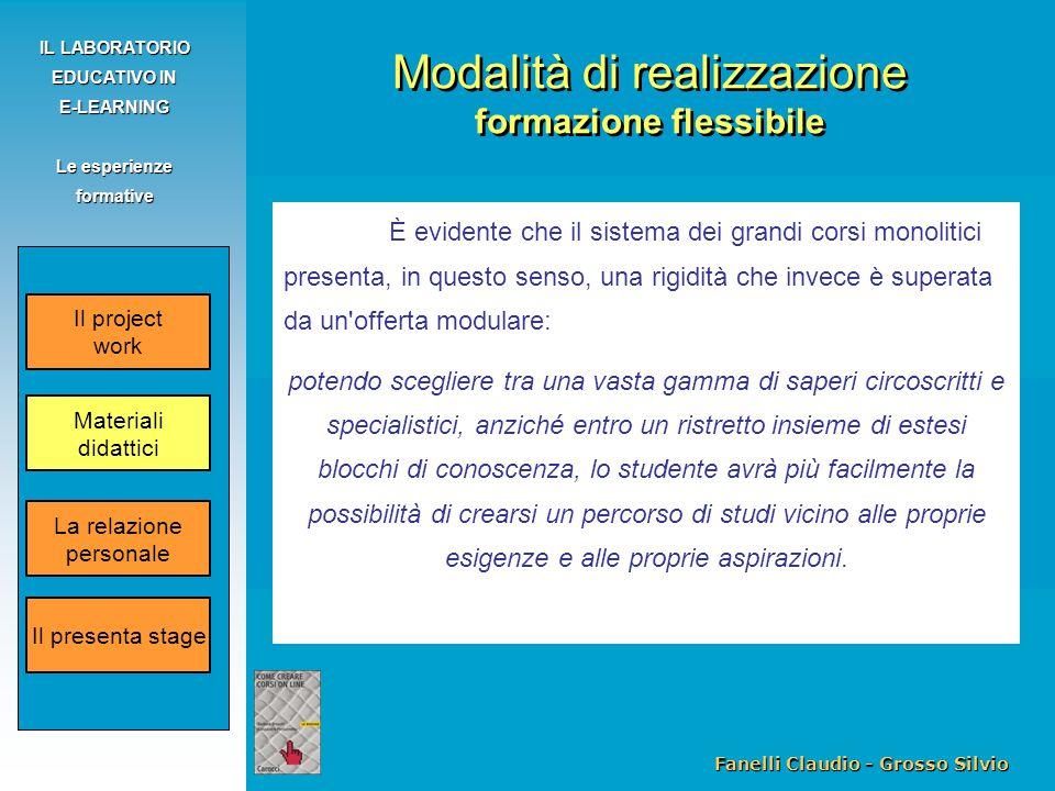 Fanelli Claudio - Grosso Silvio IL LABORATORIO EDUCATIVO IN E-LEARNING Le esperienze formative È evidente che il sistema dei grandi corsi monolitici p