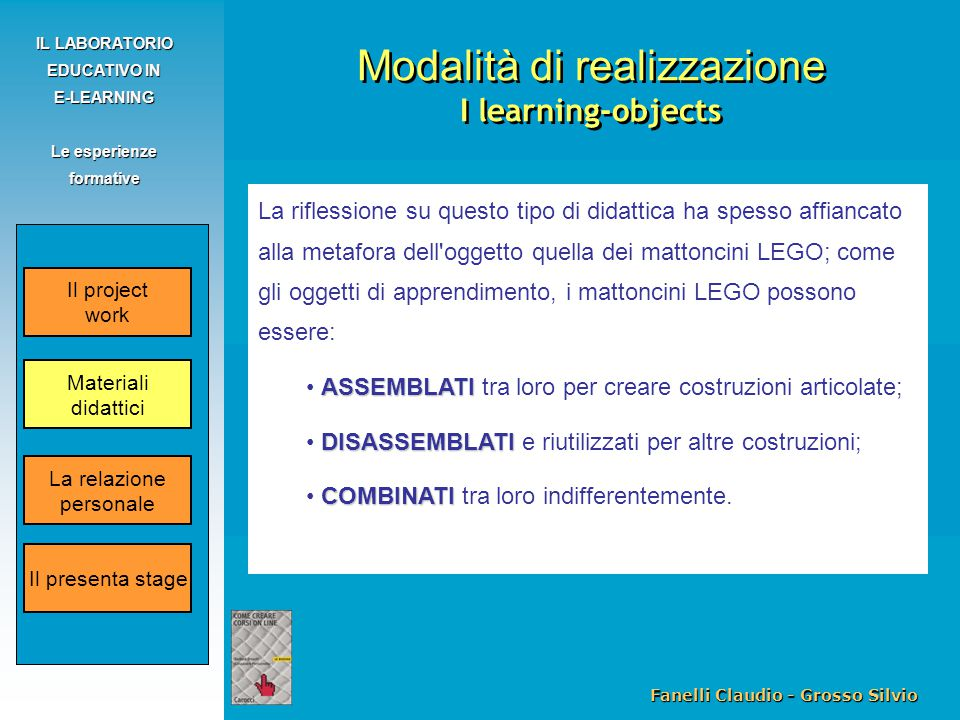 Fanelli Claudio - Grosso Silvio IL LABORATORIO EDUCATIVO IN E-LEARNING Le esperienze formative La riflessione su questo tipo di didattica ha spesso af
