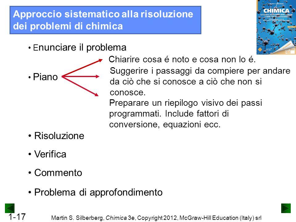 1-17 Martin S. Silberberg, Chimica 3e, Copyright 2012, McGraw-Hill Education (Italy) srl Approccio sistematico alla risoluzione dei problemi di chimic