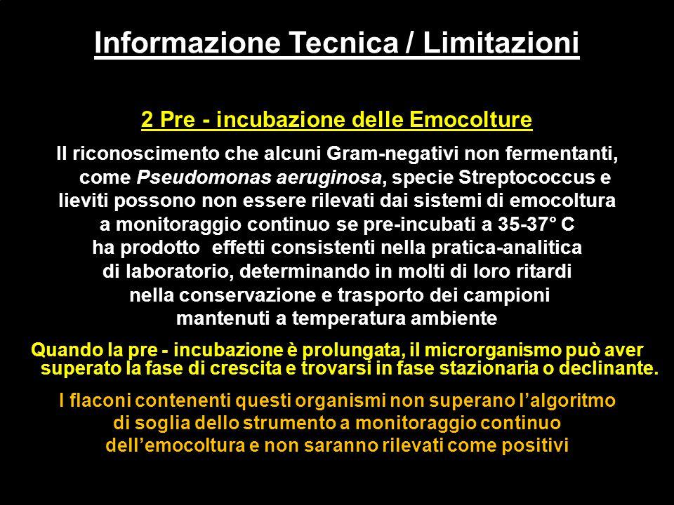 2 Pre - incubazione delle Emocolture Il riconoscimento che alcuni Gram-negativi non fermentanti, come Pseudomonas aeruginosa, specie Streptococcus e l