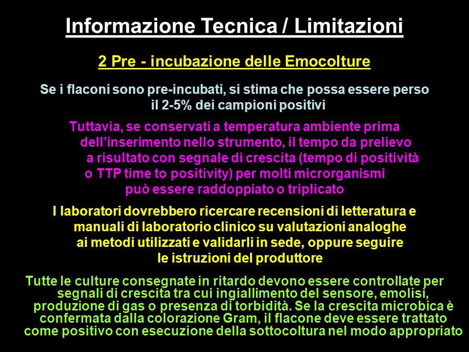 2 Pre - incubazione delle Emocolture Se i flaconi sono pre-incubati, si stima che possa essere perso il 2-5% dei campioni positivi Tuttavia, se conser