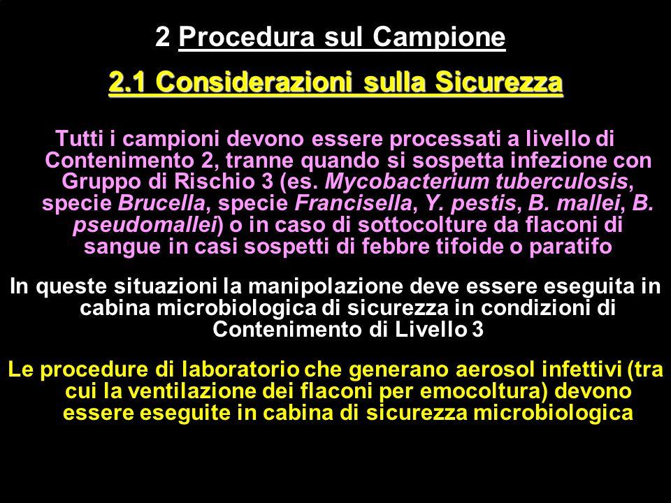 2.1 Considerazioni sulla Sicurezza Tutti i campioni devono essere processati a livello di Contenimento 2, tranne quando si sospetta infezione con Grup