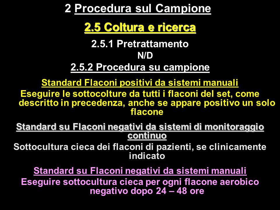 2.5 Coltura e ricerca 2.5.1 Pretrattamento N/D 2.5.2 Procedura su campione Standard Flaconi positivi da sistemi manuali Eseguire le sottocolture da tu