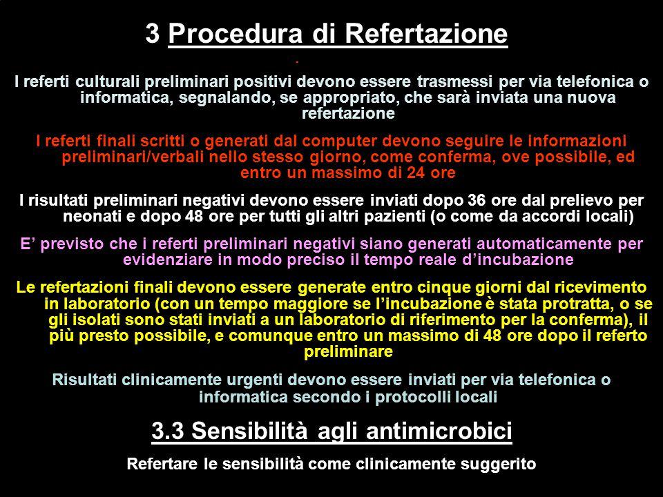 3.2.1 Tempo refertazione Coltura I referti culturali preliminari positivi devono essere trasmessi per via telefonica o informatica, segnalando, se app