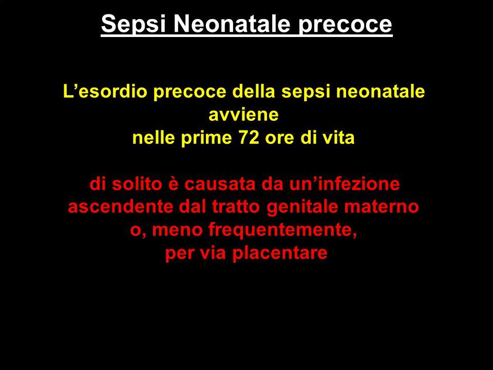 Sepsi Neonatale precoce L'esordio precoce della sepsi neonatale avviene nelle prime 72 ore di vita di solito è causata da un'infezione ascendente dal