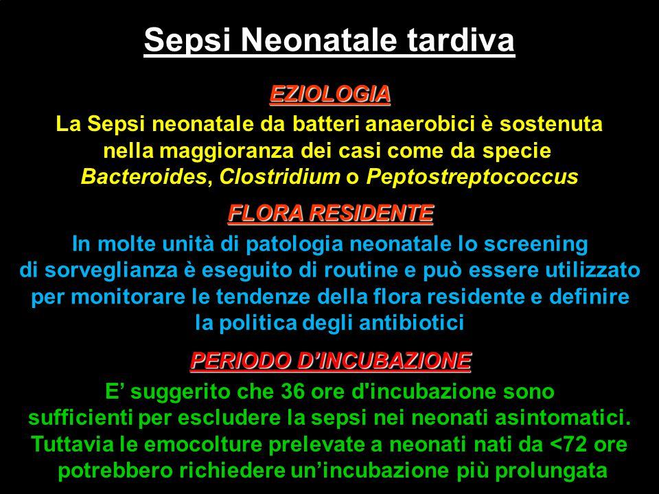 Sepsi Neonatale tardiva EZIOLOGIA La Sepsi neonatale da batteri anaerobici è sostenuta nella maggioranza dei casi come da specie Bacteroides, Clostrid