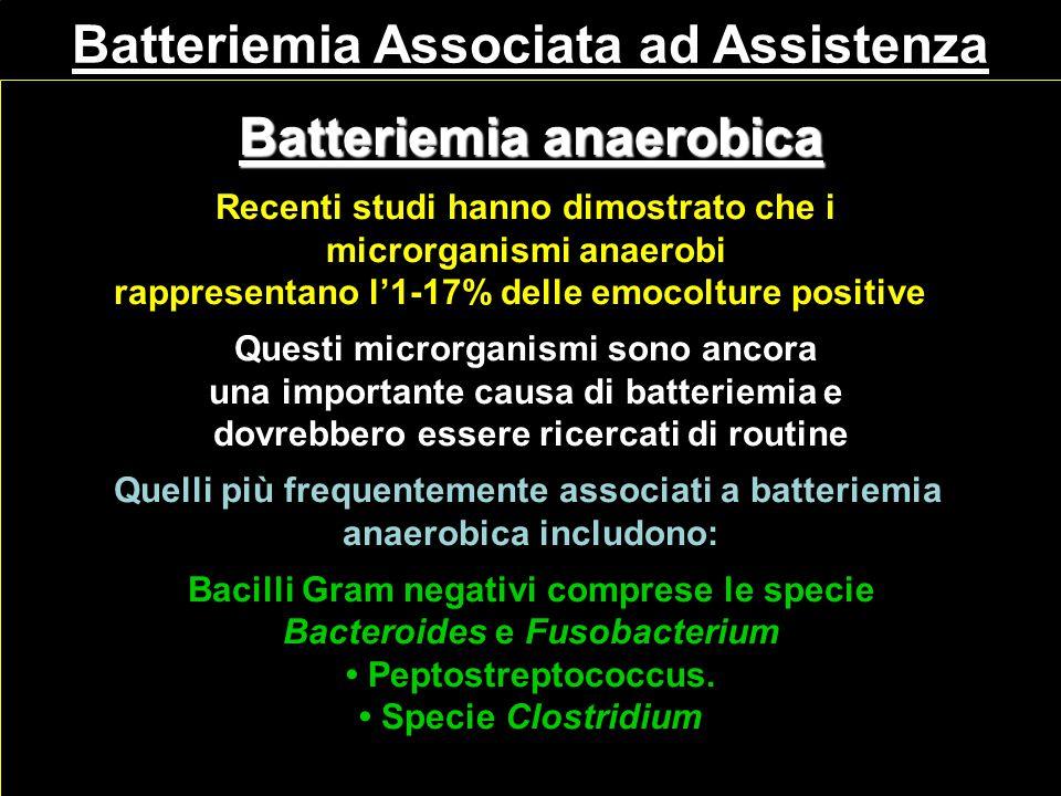 Batteriemia anaerobica Recenti studi hanno dimostrato che i microrganismi anaerobi rappresentano l'1-17% delle emocolture positive Questi microrganism