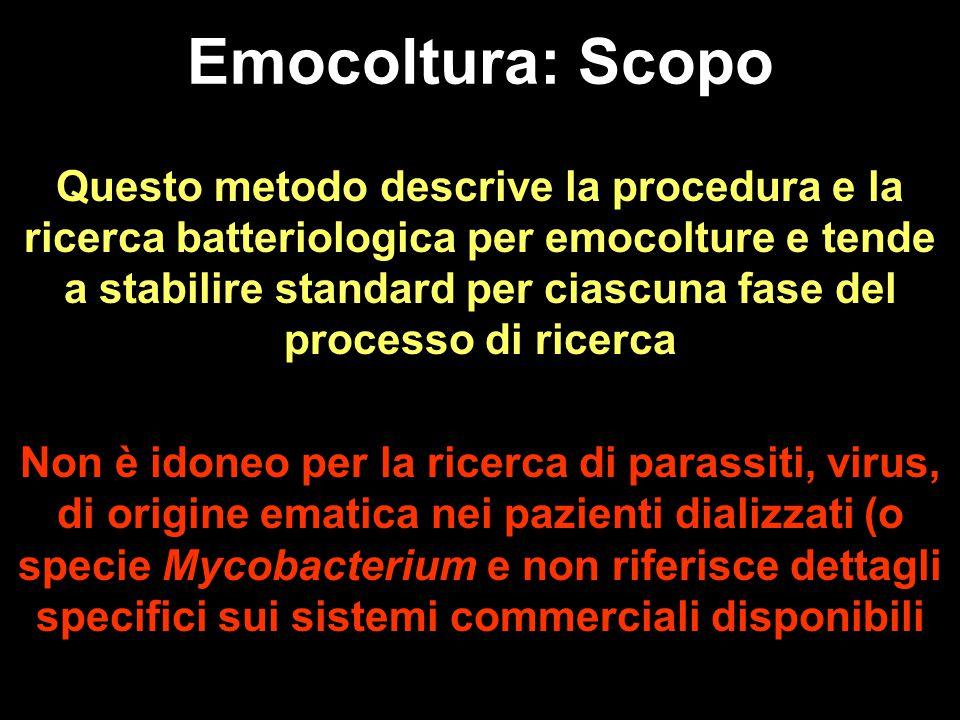 Questo metodo descrive la procedura e la ricerca batteriologica per emocolture e tende a stabilire standard per ciascuna fase del processo di ricerca