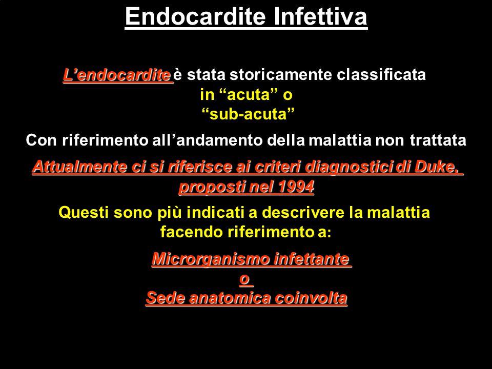 """Endocardite Infettiva L'endocardite L'endocardite è stata storicamente classificata in """"acuta"""" o """"sub-acuta"""" Con riferimento all'andamento della malat"""