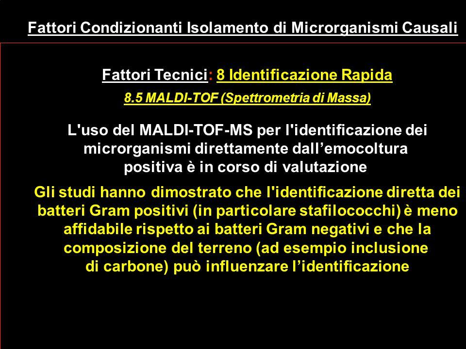 Fattori Condizionanti Isolamento di Microrganismi Causali Fattori Tecnici: 8 Identificazione Rapida 8.5 MALDI-TOF (Spettrometria di Massa) L'uso del M