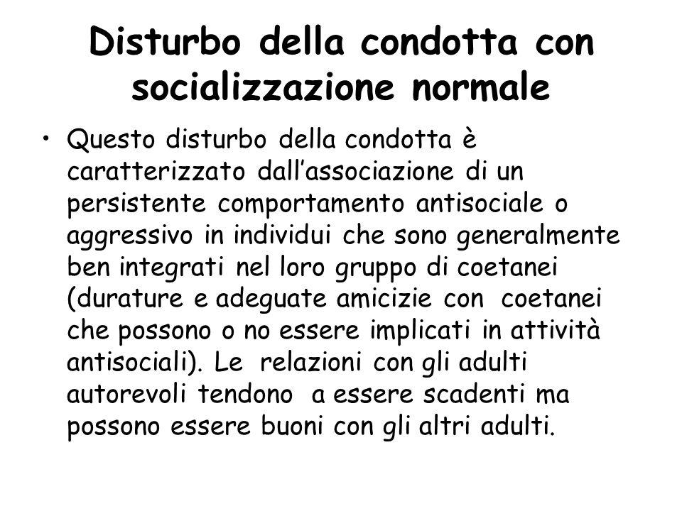 Disturbo della condotta con socializzazione normale Questo disturbo della condotta è caratterizzato dall'associazione di un persistente comportamento