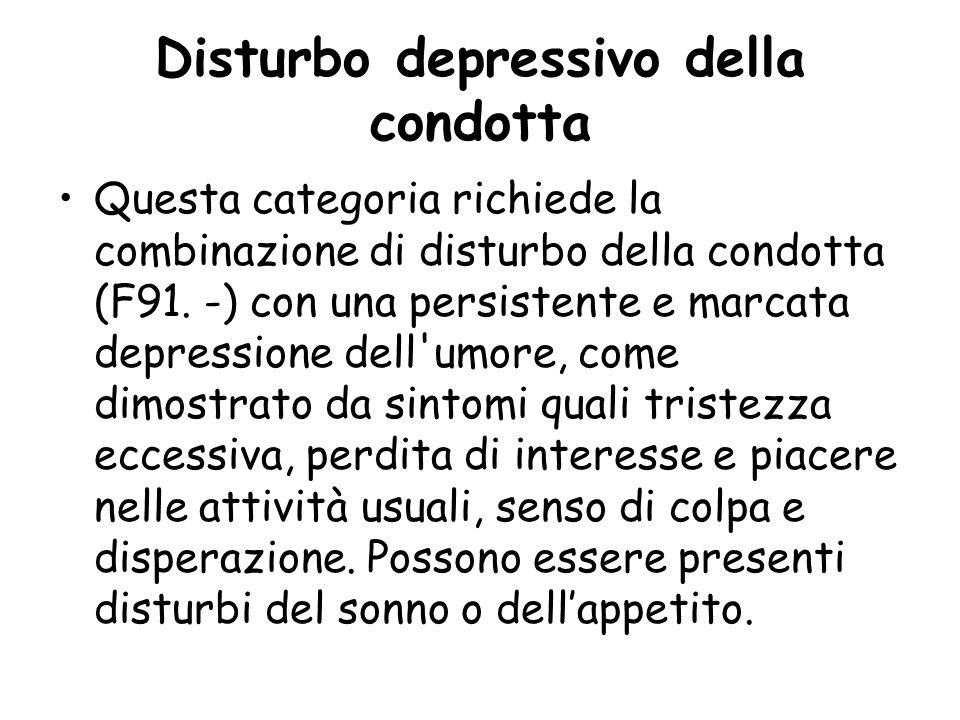 Disturbo depressivo della condotta Questa categoria richiede la combinazione di disturbo della condotta (F91. -) con una persistente e marcata depress