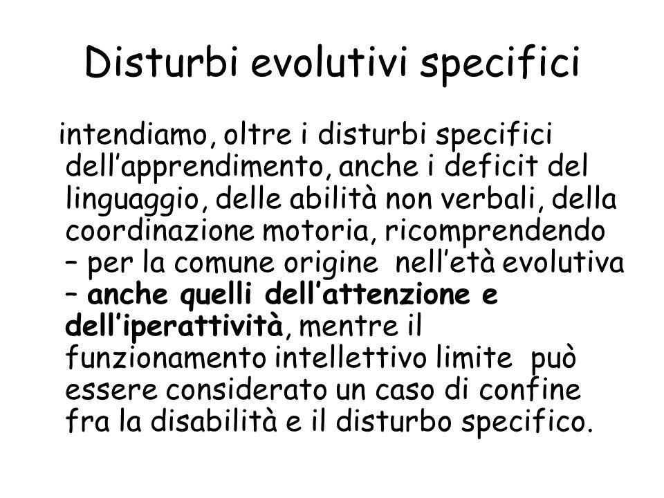 Disturbi evolutivi specifici intendiamo, oltre i disturbi specifici dell'apprendimento, anche i deficit del linguaggio, delle abilità non verbali, del