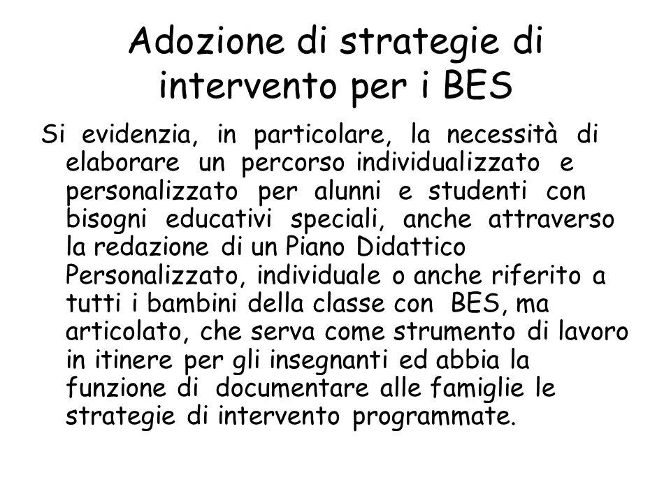 Adozione di strategie di intervento per i BES Si evidenzia, in particolare, la necessità di elaborare un percorso individualizzato e personalizzato pe