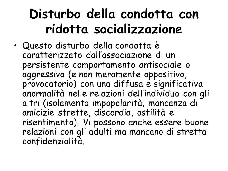 Disturbo della condotta con ridotta socializzazione Questo disturbo della condotta è caratterizzato dall'associazione di un persistente comportamento
