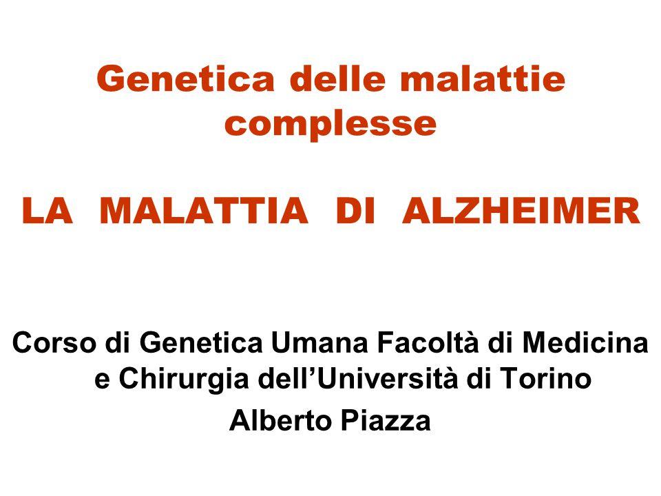 Genetica delle malattie complesse LA MALATTIA DI ALZHEIMER Corso di Genetica Umana Facoltà di Medicina e Chirurgia dell'Università di Torino Alberto P