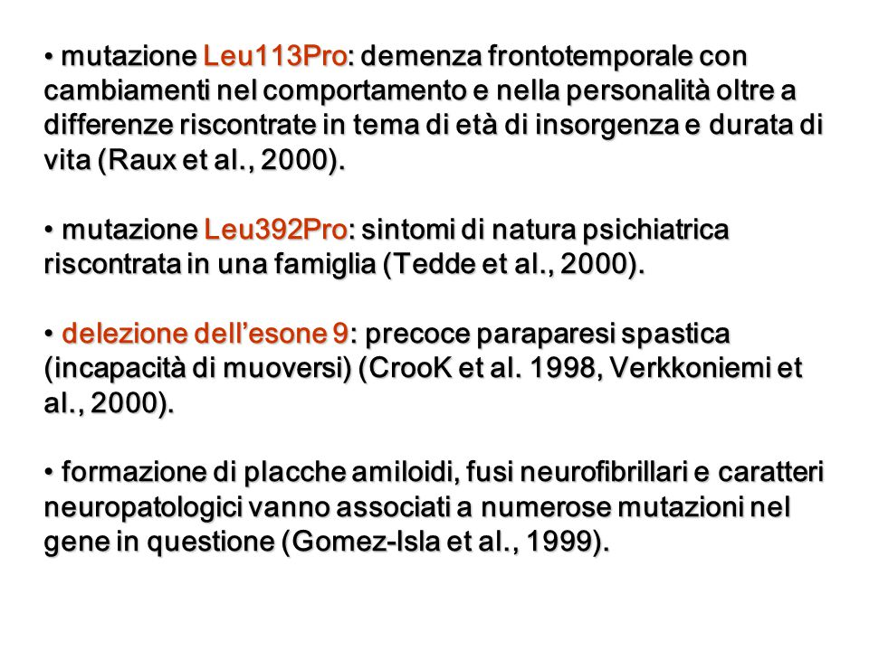 mutazione Leu113Pro: demenza frontotemporale con cambiamenti nel comportamento e nella personalità oltre a differenze riscontrate in tema di età di in