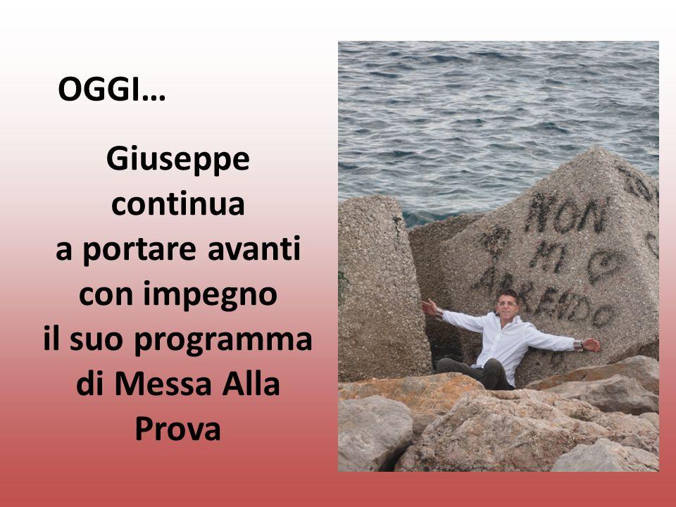 OGGI… Giuseppe continua a portare avanti con impegno il suo programma di Messa Alla Prova