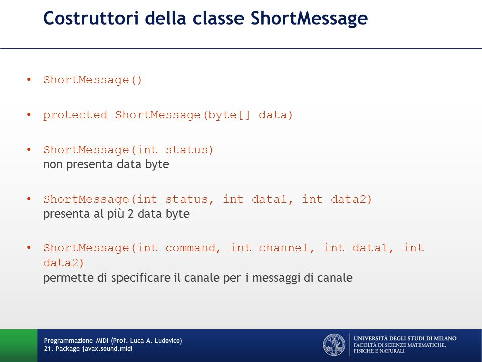 Costruttori della classe ShortMessage ShortMessage() protected ShortMessage(byte[] data) ShortMessage(int status) non presenta data byte ShortMessage(