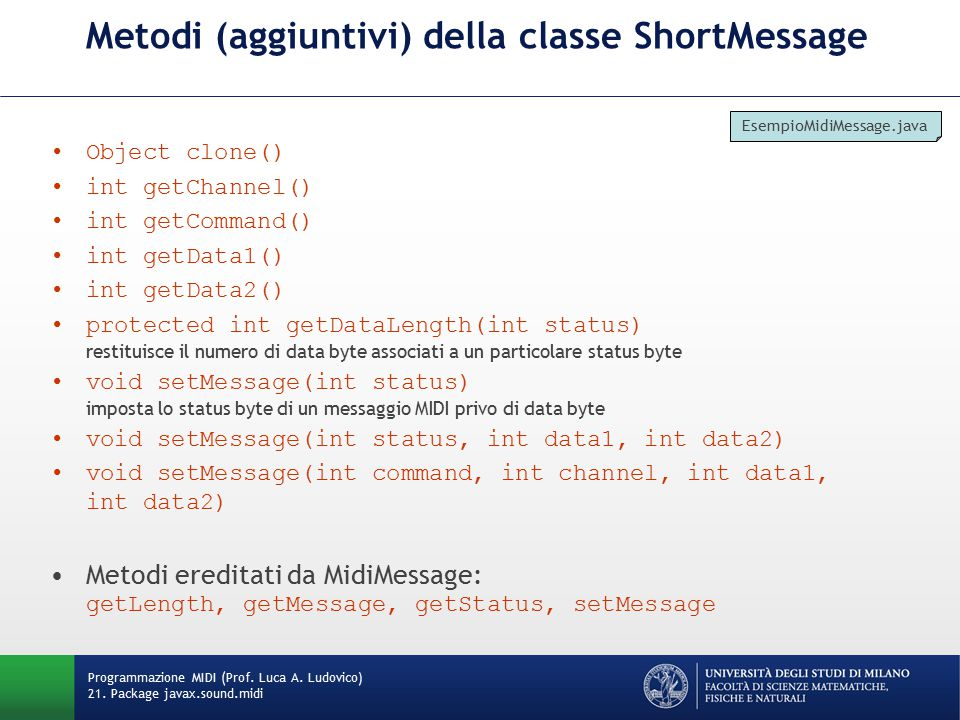 Metodi (aggiuntivi) della classe ShortMessage Object clone() int getChannel() int getCommand() int getData1() int getData2() protected int getDataLeng