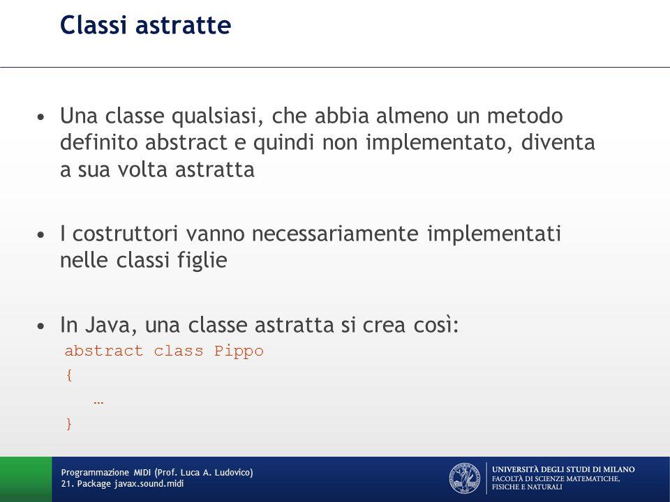 Classi astratte Una classe qualsiasi, che abbia almeno un metodo definito abstract e quindi non implementato, diventa a sua volta astratta I costrutto