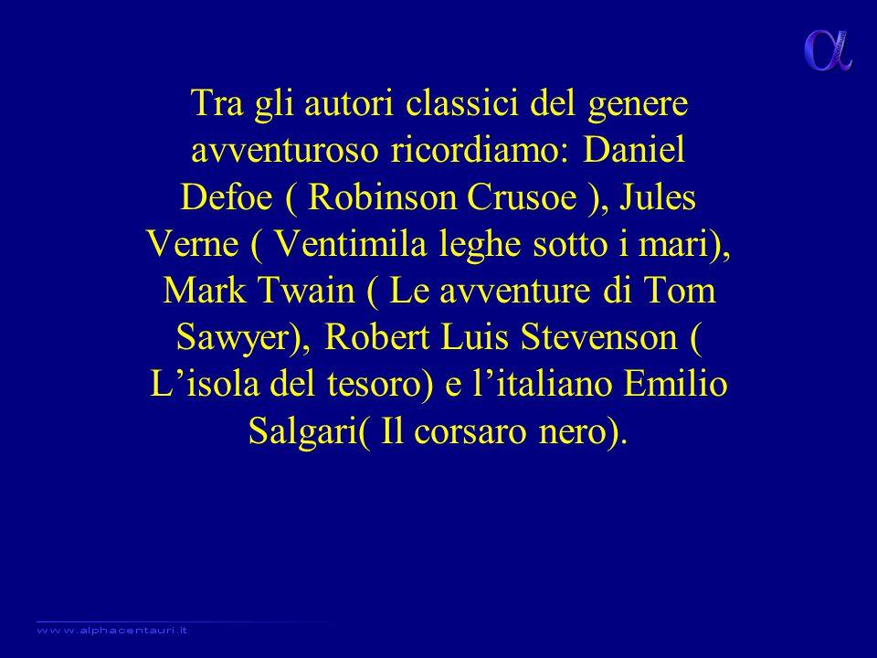 Tra gli autori classici del genere avventuroso ricordiamo: Daniel Defoe ( Robinson Crusoe ), Jules Verne ( Ventimila leghe sotto i mari), Mark Twain (