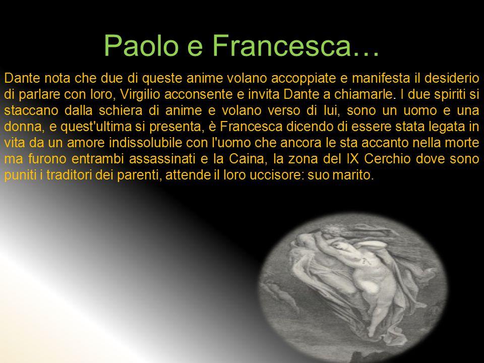 Paolo e Francesca… Dante nota che due di queste anime volano accoppiate e manifesta il desiderio di parlare con loro, Virgilio acconsente e invita Dante a chiamarle.