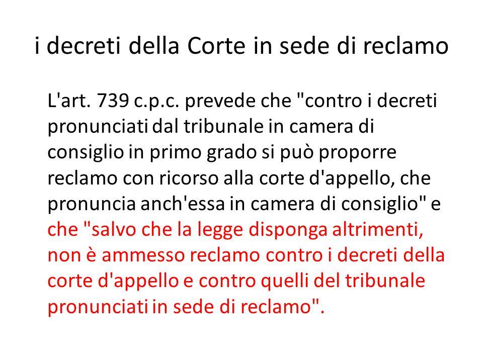 i decreti della Corte in sede di reclamo L art.739 c.p.c.