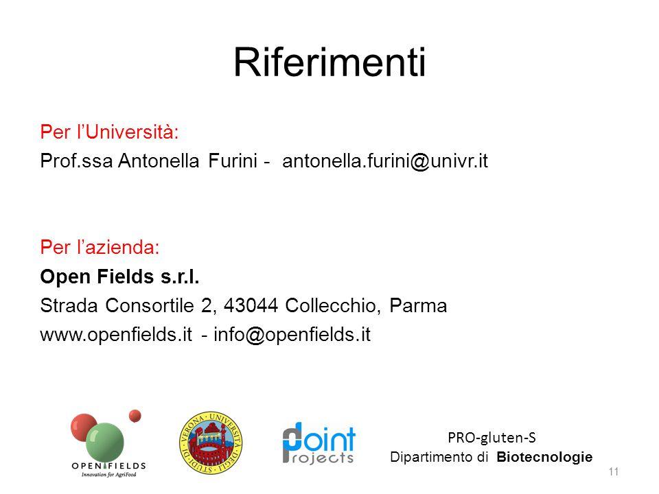 Riferimenti Per l'Università: Prof.ssa Antonella Furini - antonella.furini@univr.it Per l'azienda: Open Fields s.r.l. Strada Consortile 2, 43044 Colle