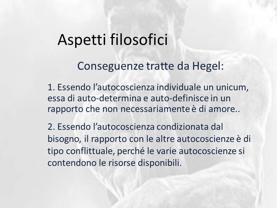 Aspetti filosofici Conseguenze tratte da Hegel: 1. Essendo l'autocoscienza individuale un unicum, essa di auto-determina e auto-definisce in un rappor