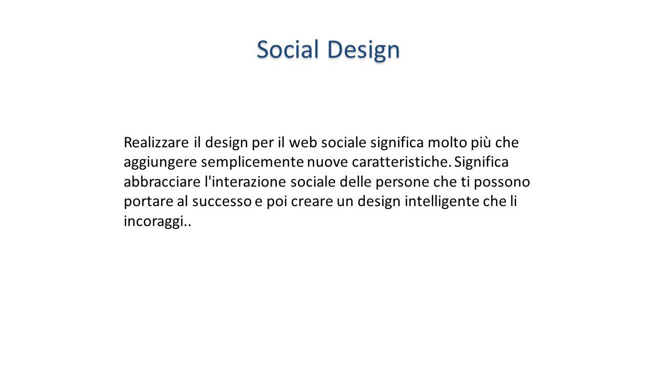 Social Design Realizzare il design per il web sociale significa molto più che aggiungere semplicemente nuove caratteristiche. Significa abbracciare l'