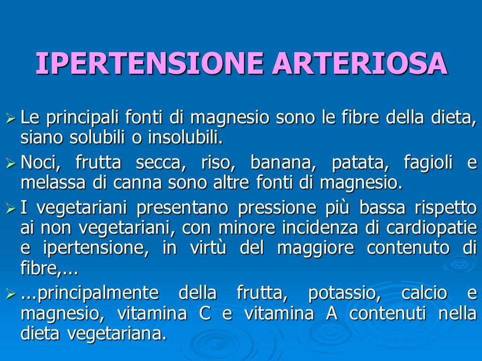  Le principali fonti di magnesio sono le fibre della dieta, siano solubili o insolubili.