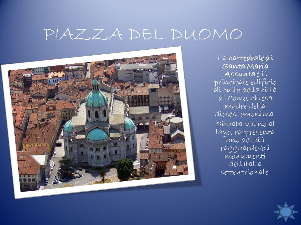 PIAZZA DEL DUOMO La cattedrale di Santa Maria Assunta è il principale edificio di culto della città di Como, chiesa madre della diocesi omonima.