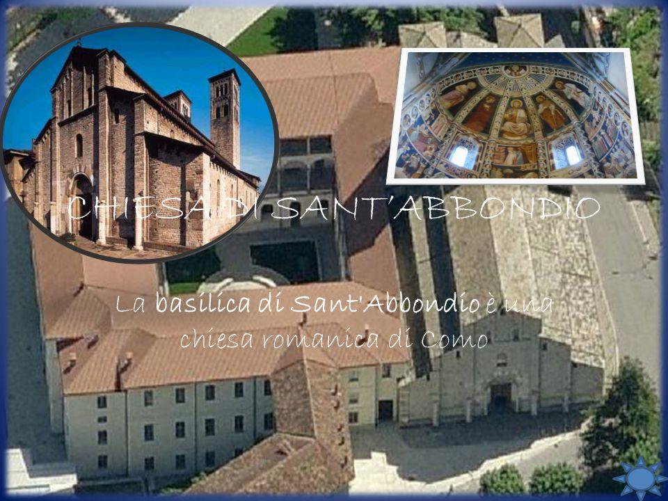 CHIESA DI SANT'ABBONDIO La basilica di Sant Abbondio è una chiesa romanica di Como