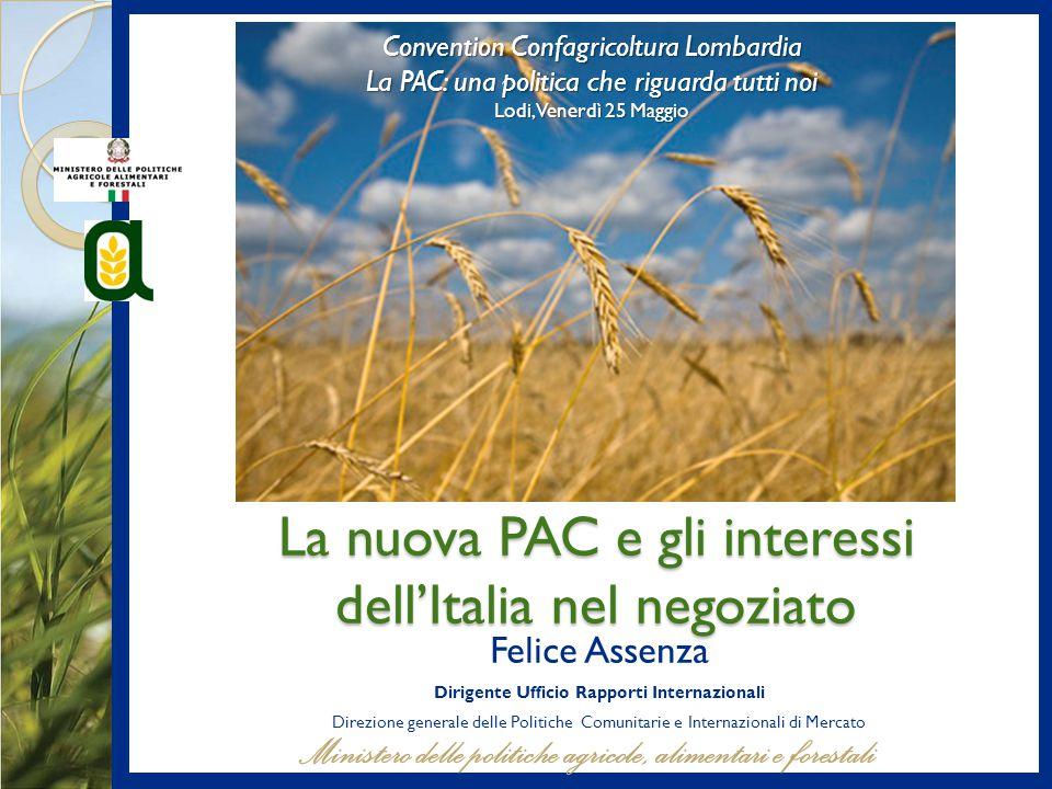 La nuova PAC e gli interessi dell'Italia nel negoziato Felice Assenza Dirigente Ufficio Rapporti Internazionali Direzione generale delle Politiche Com
