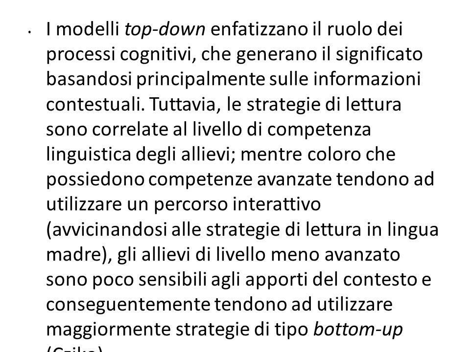 I modelli top-down enfatizzano il ruolo dei processi cognitivi, che generano il significato basandosi principalmente sulle informazioni contestuali. T