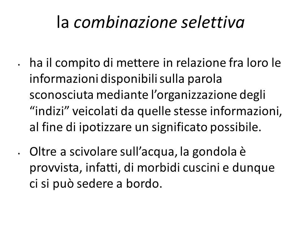 la combinazione selettiva ha il compito di mettere in relazione fra loro le informazioni disponibili sulla parola sconosciuta mediante l'organizzazion