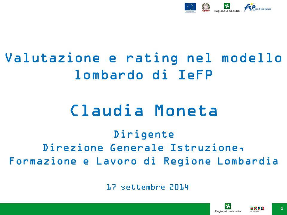 1 Valutazione e rating nel modello lombardo di IeFP Claudia Moneta Dirigente Direzione Generale Istruzione, Formazione e Lavoro di Regione Lombardia 1