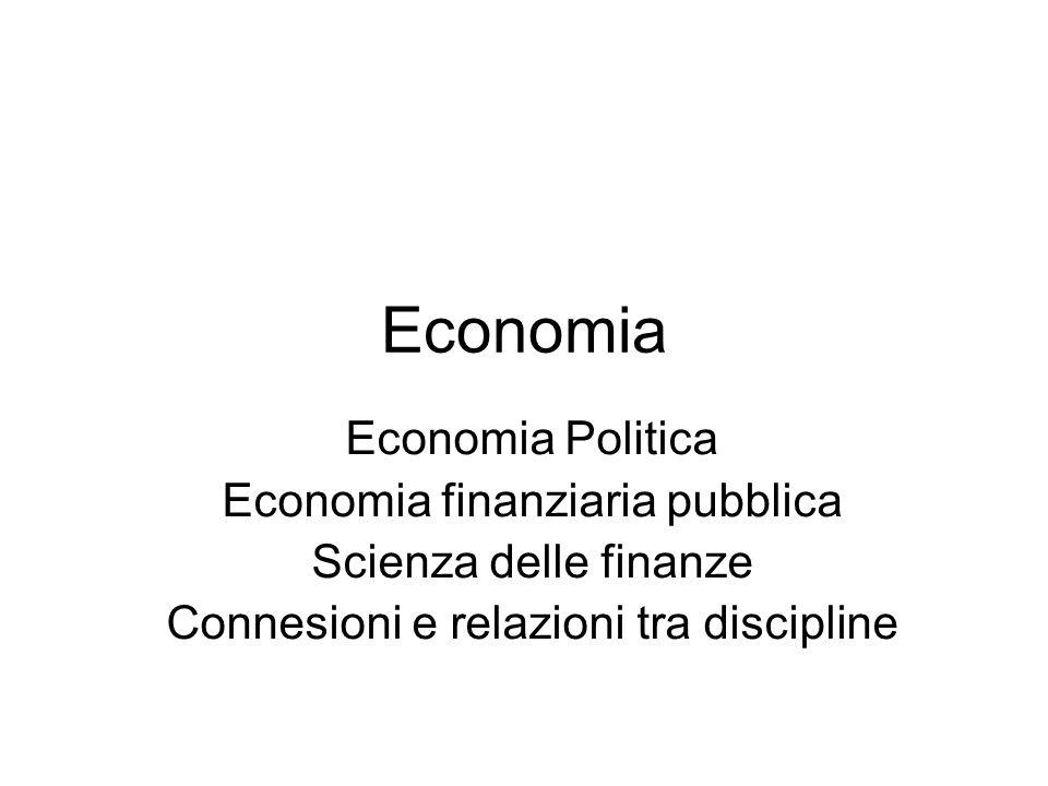 Economia Economia Politica Economia finanziaria pubblica Scienza delle finanze Connesioni e relazioni tra discipline
