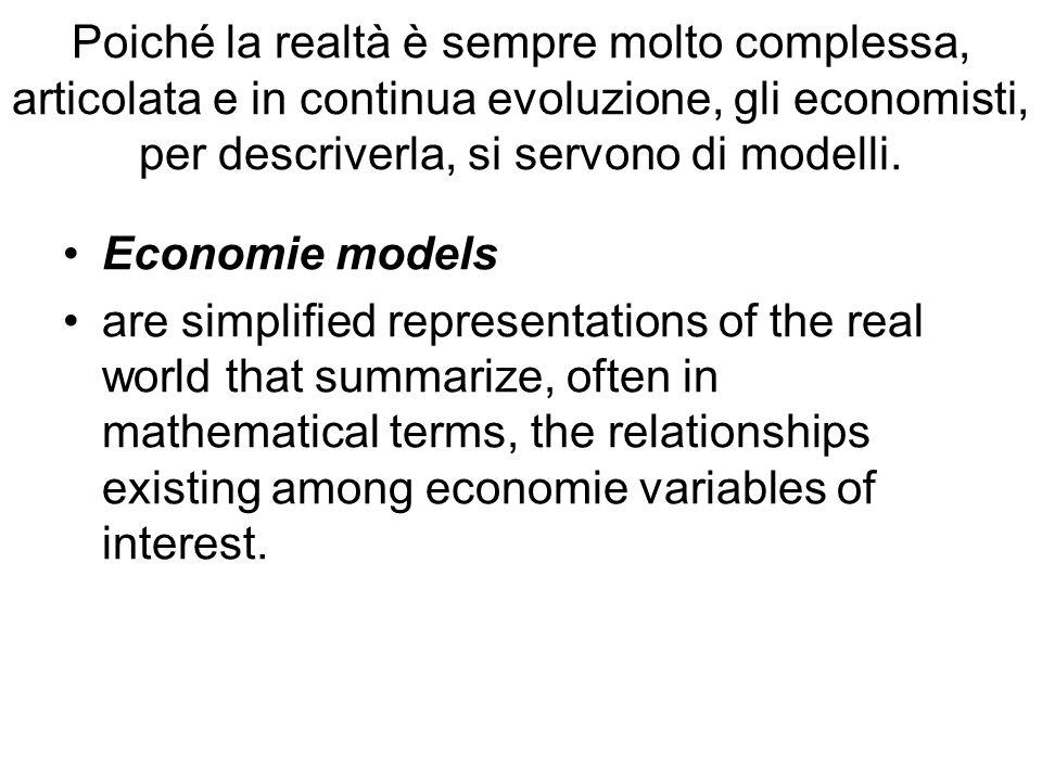 Poiché la realtà è sempre molto complessa, articolata e in continua evoluzione, gli economisti, per descriverla, si servono di modelli.