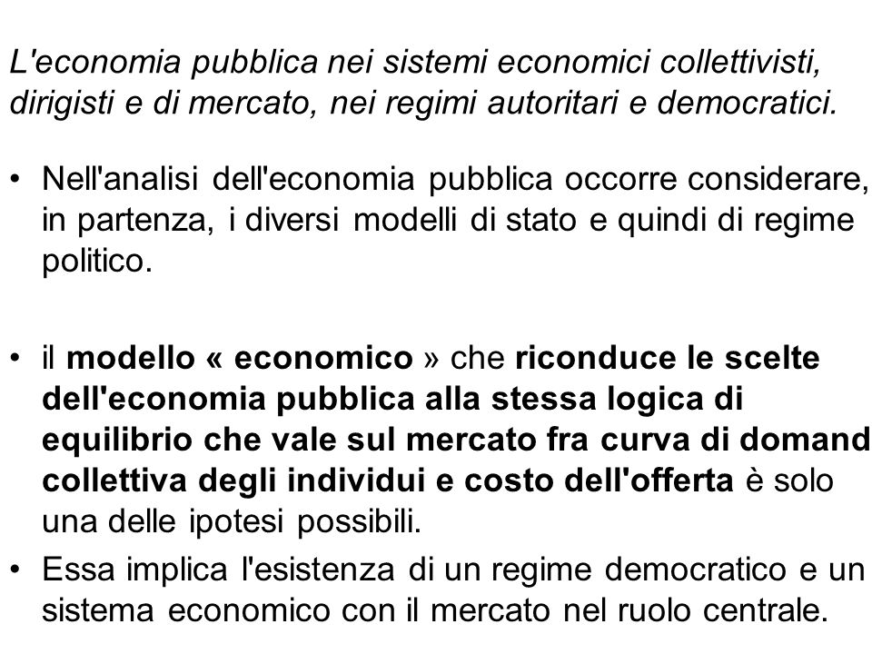 L'economia pubblica nei sistemi economici collettivisti, dirigisti e di mercato, nei regimi autoritari e democratici. Nell'analisi dell'economia pubbl