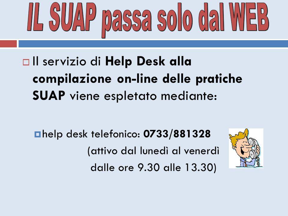  Il servizio di Help Desk alla compilazione on-line delle pratiche SUAP viene espletato mediante:  help desk telefonico: 0733/881328 (attivo dal lun