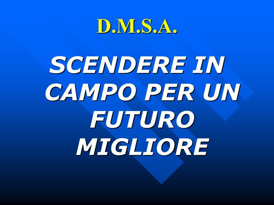 D.M.S.A. SCENDERE IN CAMPO PER UN FUTURO MIGLIORE