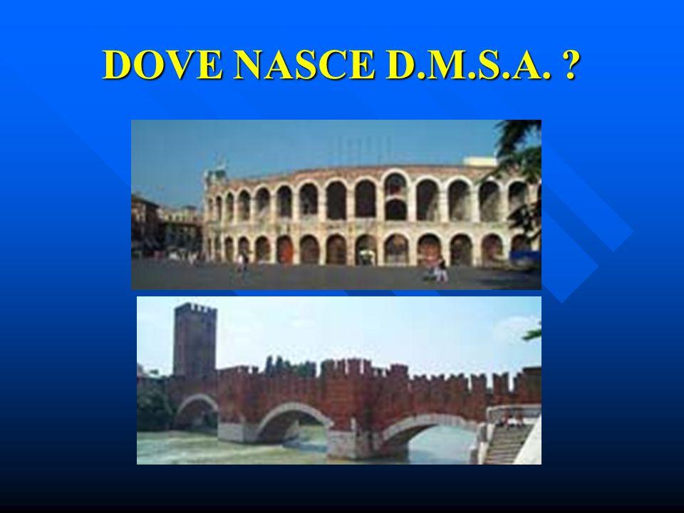 DOVE NASCE D.M.S.A. ?