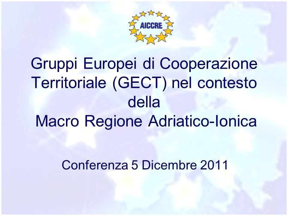 Gruppi Europei di Cooperazione Territoriale (GECT) nel contesto della Macro Regione Adriatico-Ionica Conferenza 5 Dicembre 2011