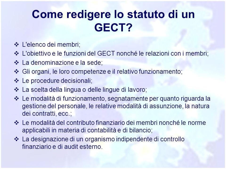 Come redigere lo statuto di un GECT?  L'elenco dei membri;  L'obiettivo e le funzioni del GECT nonché le relazioni con i membri;  La denominazione