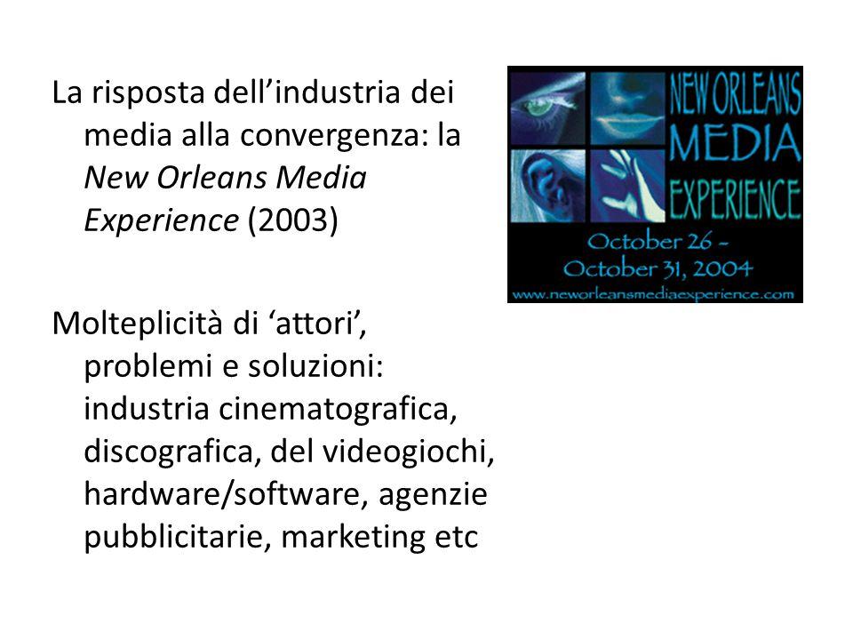 La risposta dell'industria dei media alla convergenza: la New Orleans Media Experience (2003) Molteplicità di 'attori', problemi e soluzioni: industri
