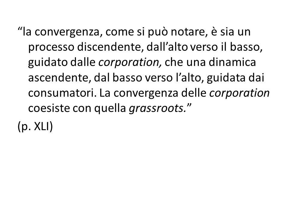 """""""la convergenza, come si può notare, è sia un processo discendente, dall'alto verso il basso, guidato dalle corporation, che una dinamica ascendente,"""