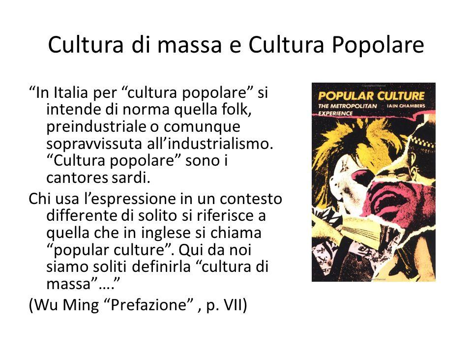 """Cultura di massa e Cultura Popolare """"In Italia per """"cultura popolare"""" si intende di norma quella folk, preindustriale o comunque sopravvissuta all'ind"""