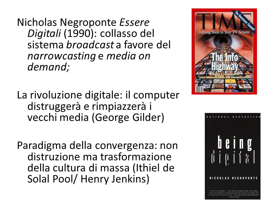 Nicholas Negroponte Essere Digitali (1990): collasso del sistema broadcast a favore del narrowcasting e media on demand; La rivoluzione digitale: il c